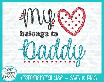 My Heart Belongs to Daddy - Valentine's Day SVG & PNG - Commercial Use OK