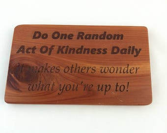 Red Cedar Wood PlaqueOne Random Act of Kindness Daily It Makes Others Wonder What You're Up To! Laser Engraved Sign
