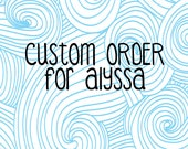 Custom order for Alyssa