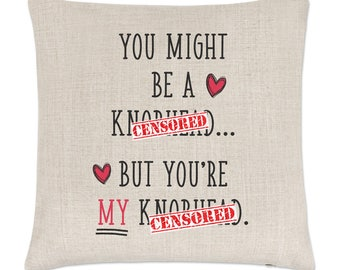 You Might Be A Kn**head But You're My A Kn**head Linen Cushion Cover