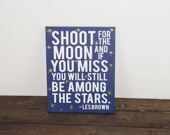 Shoot for the moon - Among the stars - gift for her - motivational sign