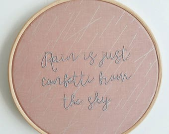 Rain is Just Confetti from the Sky 7 inch Embroidery Hoop