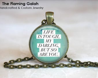 LIFE IS TOUGH My Darling, But So Are You Pendant • Empowerment • Be Brave • Bravery Quote • Gift Under 20 • Made in Australia (P0656)