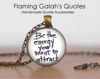 Be The Energy You Want to Attract Pendant • Life Quote • Empowerment • Positive Life • Gift Under 20 • Made in Australia (P1378)