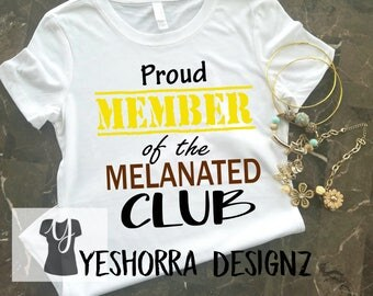 Melanin Shirt, Proud Member of the Melanated Club, Melanin Poppin, Black Girl Magic, Melanin Power, Melanin Rich, Black Girls Rock
