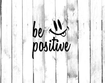 Be Positive - Smiley Face Decal - Di Cut Decal - Car/Truck/Laptop/Phone/Home/Computer Decal