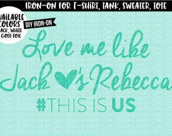 This Is Us Iron On - Jack Loves Rebecca Heat Transfer - DIY Iron-On - This Is Us Fan Iron-On - Tshirt - Tank - This Is Us TV Show