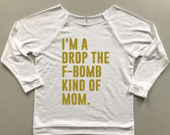 I'm A Drop the F-Bomb Kind of Mom Shirt - Mom Shirt - Motherhood Shirt - F-Bomb Mom Shirt - Funny Mom Shirt - 3/4 Sleeve Mom Shirt - Mom Tee