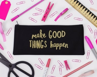 Pencil Case - Make Good Things Happen - Black and Gold Glitter -  Motivational / Empowering / Positive
