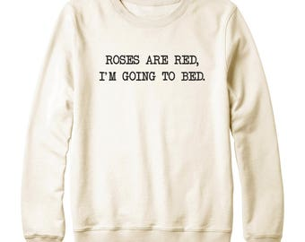 Roses Are Red I'm Going To Bed Shirt Grunge Teen Sweatshirt Tumblr Clothing Funny Sweater Oversized Jumper Sweatshirt Women Sweatshirt Men