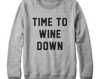 Time to Wine Down Shirt Trending Graphic Sweatshirt Gift Funny Sweatshirt Tumblr Sweatshirt Oversized Jumper Sweatshirt Women Sweatshirt Men