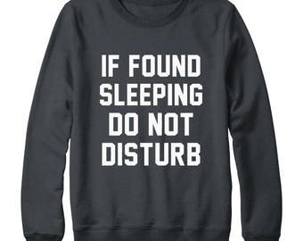 If Found Sleeping Do Not Disturb Shirt Quote Funny Tumblr Graphic Slogan Shirt Teen Shirt Oversized Jumper Sweatshirt Women Sweatshirt Men