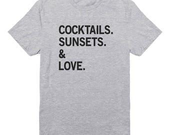 Cocktails Sunsets & Love Shirt Hipster Trendy Shirt Fashion Shirt Gifts Funny Quote Tee Slogan Shirt Unisex Tshirt Women Shirt Men Tshirt
