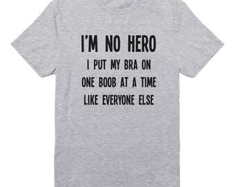 I'm No Hero I Put My Bra On One Boob At A Time Like Everyone Else Shirt Fashion Ladies Fashion Funny Women Shirt Teen Clothing Men Shirt