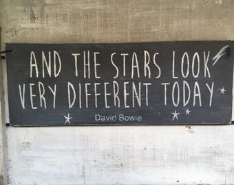 David Bowie. And The Stars Look Very Different Today. Wood Sign. Rustic Sign.