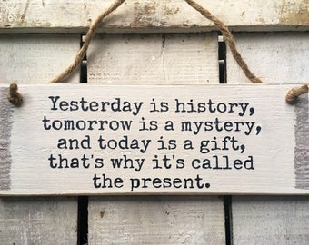 Yesterday Is History Tomorrow Is A Mystery. Wood Sign. Birthday/Christmas Gift. Inspirational Quote. Christmas Decor