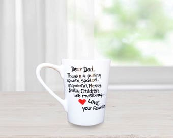 Dear Dad Thanks for putting uo with spoiled, messy, bratty children like my sibling! Love Your Favorite! Coffee Mugs for Parents for the fav