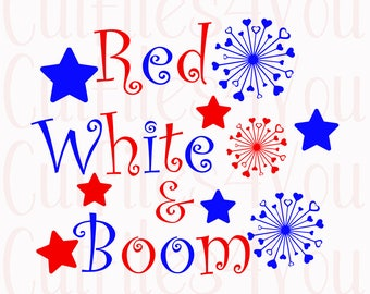 Red White Boom svg, 4th of July SVG, Fourth of July svg, Independence Day SVG, Fireworks design, 4th of July boom, HTV Ready July 4th