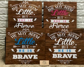 She May Seem Little But She Is Fierce (Pink) / He May Seem Little But He Is Brave (Blue) Wood Sign