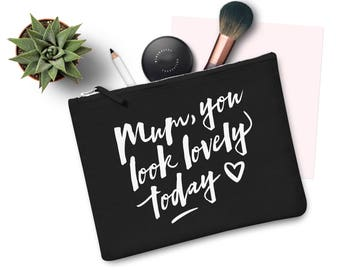 Mum You Look Lovely Today Make Up Bag Case Makeup Gift Clutch Mothers Day Mom Mum