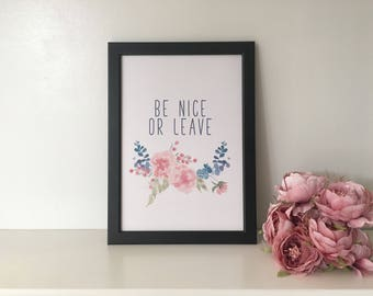 Be Nice Or Leave - Framed Quote A4 Print - Floral Home Decor, Welcome Sign, Welcome Print, Home Print, Home Art, Be Nice Print, Nice Quote
