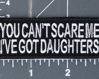 You Can't Scare Me I've Got Daughters / embroidered / embroidery / iron on patch / FREE SHIPPING to U.S.