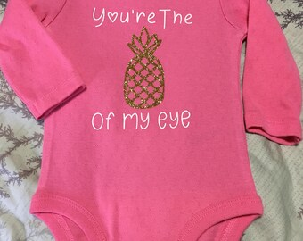 "You're the ""pineapple"" of My Eye Onesie"