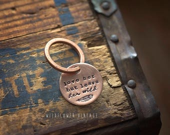 Love Her But Leave Her Wild keychain | hand stamped copper gift free spirit boho
