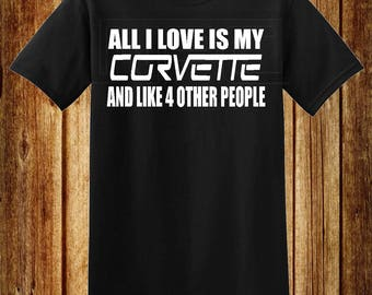 All I Love Is My Corvette T-Shirt