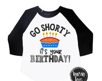 Go Shorty It's Your Birthday Shirt - Birthday Boy Shirt - Birthday Girl Shirt - Funny Birthday Shirt - Celebration Shirts - It's My Birthday