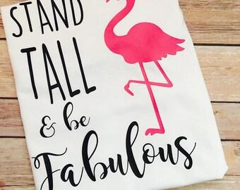 Stand Tall and Be Fabulous Flamingo Shirt - Custom Flamingo Shirt - Kids, Womens Tanks