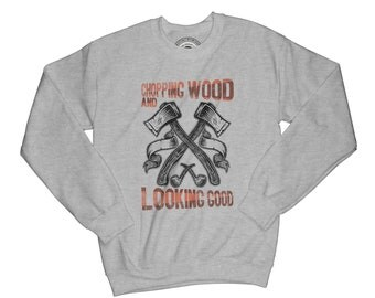 Lumberjack sweatshirt wood sweatshirt hipster sweatshirt beard sweatshirt funny sweatshirt chopping wood sweatshirt  graphic sweatshirt AP47