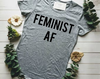 FEMINIST SHIRT, FEMINIST Af, Feminist Af Shirt, Feminism, Nasty Woman, Nasty Woman Shirt, Nevertheless She Persisted Shirt, Women's March