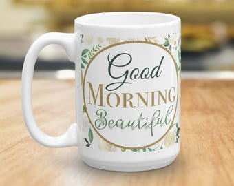 Good Morning Beautiful Coffee Mug, Coffee Lover Gift, Gift for Mom, Inspirational Gift, Gift for Her, Girlfriend Gift, Dishwasher Safe Cup