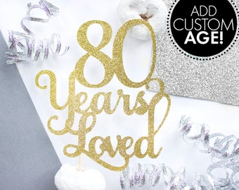 80 Years Loved Cake Topper, 60th Birthday, 80th Birthday, 80 Cake Topper, Personalized Gift, Glitter Cake Topper, 50th Birthday, Eighty Cake