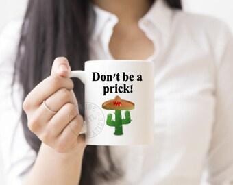 Dont be a prick coffee mug - funny mugs - coffee mugs - novelty mugs - custom mugs - printed both sides, prick mug, funny mugs, cup, novelty