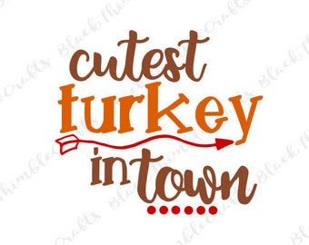 Cutest Turkey in Town SVG, Fall SVG, Thanksgiving svg, toddler svg, turkey svg, turkey day svg, thankful svg, gobble svg vector file