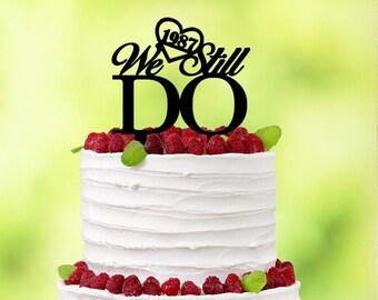 We Still Do Cake Topper - Anniversary Cake Topper - Personalized Cake Topper - Wedding Anniversary Cake Topper - Wedding Anniversary