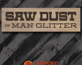 Saw Dust is Man Glitter Wood Sign - Funny Sign - Man Cave Sign - Rustic Sign - Country Decor - Perfect Father's Day Dad Gift - Humor