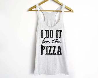 I Do It For The Pizza Tank | Pizza Tank | Pizza Lover | Pizza Lover Gift | Food Lover Gift | Gift For Friend | Funny Tank | Funny Gift