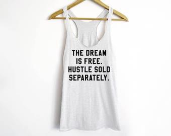 The Dream Is Free Hustle Sold Separately Tank - Hustle Shirt - Entrepreneur Shirt - Funny Workout Tank - Funny Shirt - Shark Tank Shirt