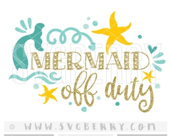 Mermaid Off Duty SVG / Mama Mermaid Gifts Mermaid Bachelorette Party Baby Shower Mermaid Vibes / Mini Mermaid Life cut cutting files /Bi