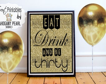 "Poster Printables ""Eat, Drink & Be Thirty"" (8x10 and 16x20 Printables for 30th Birthday Bashes!)"