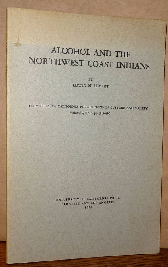 Alcohol and NW Coast Indians University of California Publications in Culture & Society 1954 Native American Social Sciences