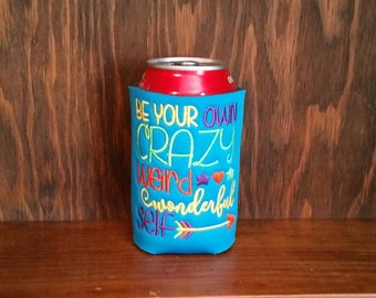 Be Your Own Crazy Weird Wonderful Self Can Cooler, Embroidered Can Cooler, Birthday Cozie, Embroidery Can Cooler, Be Your Own Weird Wonderfu