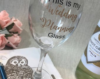 This is my wedding planning glass - Bride, Bridesmaid, Maid of Honour, Chief Bridesmaid, Fiancé - Gift