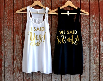 I Said Yes / We Said NOLA Tanks, New Orleans Bachelorette party, Bridal Party Shirts, Drunk In Love, New Orleans Shirt, Bridesmaid shirts