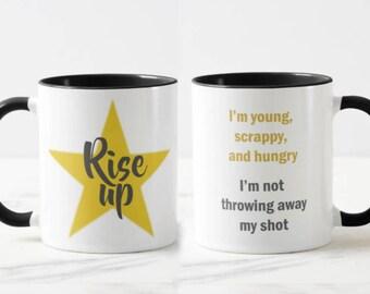 Rise Up // Hamilton Musical Mug // Motivational Mug // Academic Mug  - 11 or 15 oz