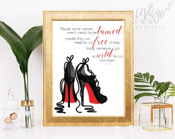 Christian Louboutin High Heels | Maybe Some Women aren't Meant to be Tamed Someone Just as Wild to Run with Them | Carrie Bradshaw SATC