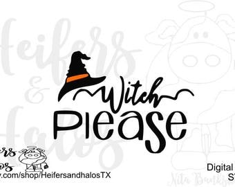 Witch please Halloween svg, pdf, png, eps, studio3 cut file for cricut and silhouette great for t-shirts, decals, and yeti cups
